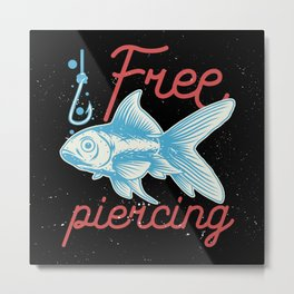Free piercing funny fish quote gifts Metal Print