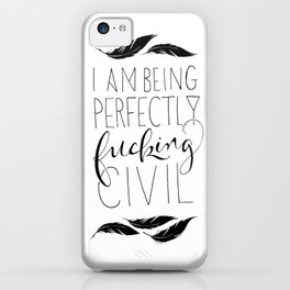 """""""I am being perfectly fucking civil"""" with feathers iPhone Case"""