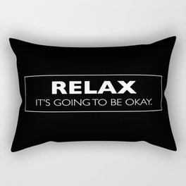 Relax: It's Going to be Okay. Rectangular Pillow