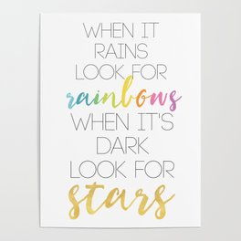 WHEN IT RAINS LOOK FOR RAINBOWS WHEN ITS DARK LOOK FOR STARS Poster