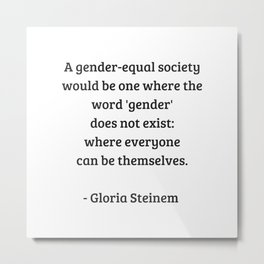 Gloria Steinem Feminist Quotes - A gender equal society Metal Print