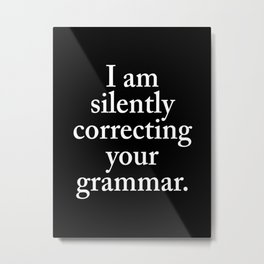I am silently correcting your grammar (Black & White) Metal Print