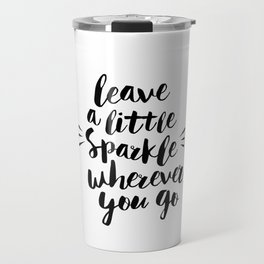 Leave a Little Sparkle Wherever You Go black-white quotes typography design home wall decor Travel Mug