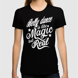 Belly Dance Is Like Magic But Real T-shirt