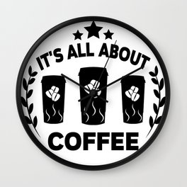 It's all about coffee Wall Clock