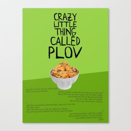 CRAZY LITTLE THING CALLED PLOV Canvas Print