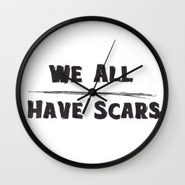 We All Have Scars Wall Clock