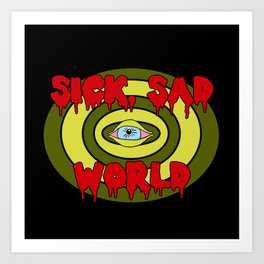 Sick Sad World Art Print