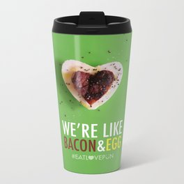We're Like Bacon & Egg Metal Travel Mug