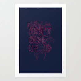 Don't Give Up Art Print