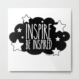 Inspire and Be Inspired Metal Print