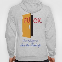 Don't Forget to Shut the Fuck Up Hoody