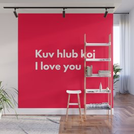 Kuv hlub koj - I love you in Hmong Wall Mural