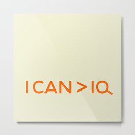I CAN is greater than IQ Metal Print
