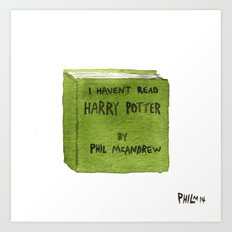 I Haven't Read Harry potter Art Print