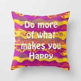 Do More Of What Makes You Happy by Kylie Fowler Throw Pillow