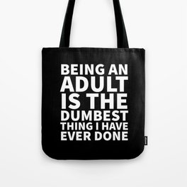 Being an Adult is the Dumbest Thing I have Ever Done (Black & White) Tote Bag