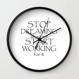 Stop Dreaming about it & Start Working for it Wall Clock