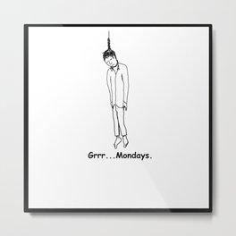 Grrr...Mondays. Metal Print