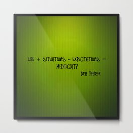 LIFE + SITUATIONS - EXPECTATION = MEDIOCRITY Metal Print
