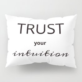 TRUST YOUR INTUITION Pillow Sham
