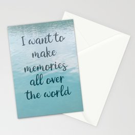 I want to make memories all over the world Stationery Cards
