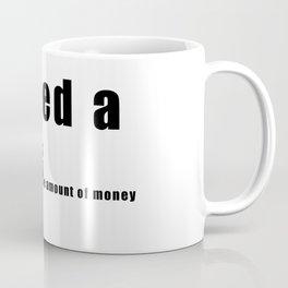 I NEED A HUGe amount of money Coffee Mug
