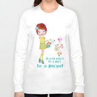 poem Long Sleeve T-shirts featuring be a poem by Elisandra