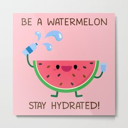 Be A Watermelon Stay Hydrated Metal Print
