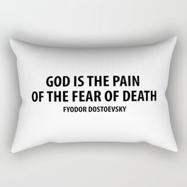 God is The Pain of The Fear of Death. - Fydor Dostoevsky Rectangular Pillow