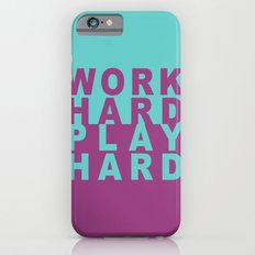 Work Hard Play Hard iPhone 6s Slim Case