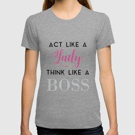 Act like a lady think like a boss Slogan tee T-shirt