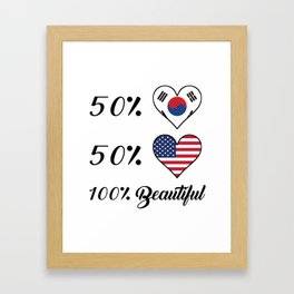 50% Korean 50% American 100% Beautiful Framed Art Print