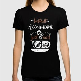 Instant Accountant Just Add Coffee T-shirt
