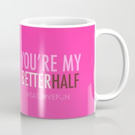 You're My Better Half Coffee Mug