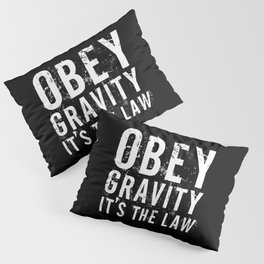 Obey Gravity It's The Law Pillow Sham