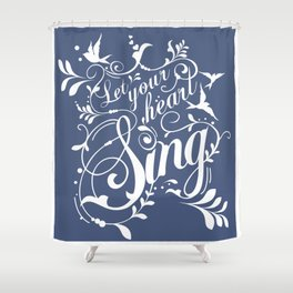 Let Your Heart Sing Shower Curtain