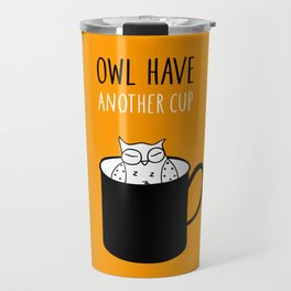 Owl have anoter cup, coffee poster Travel Mug