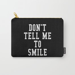 Don't Tell Me To Smile (Black & White) Carry-All Pouch