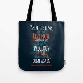 """""""Live now; make now always the most precious time. Now will never come again"""" Captain Picard Tote Bag"""