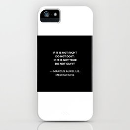 Stoic Wisdom Quotes - Marcus Aurelius Meditations - If it is not right do not do it iPhone Case