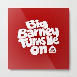 Big Barney Turns Me On Metal Print