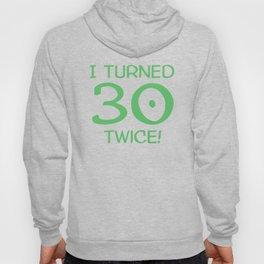 I Turned 30 Twice! Funny 60th Birthday Hoody