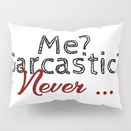 Never Sarcastic Forever Truthful Funny Sarcasm Design Pillow Sham