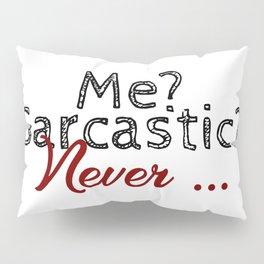 Never Sarcastic Forever Truthful Funny Sarcasm Design Pillow Sham