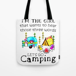 I m The Girl That s Wants To Hear Let s Go Camping Tote Bag