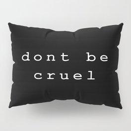 Don't be cruel Pillow Sham