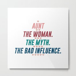 AUNT THE WOMAN THE MYTH THE BAD INFLUENCE Metal Print