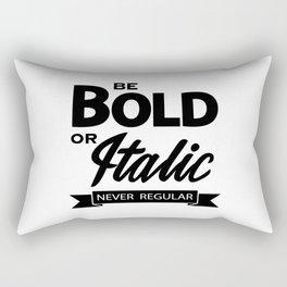 Be Bold or Italic, Never Regular 2 Rectangular Pillow