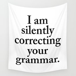 I am silently correcting your grammar Wall Tapestry